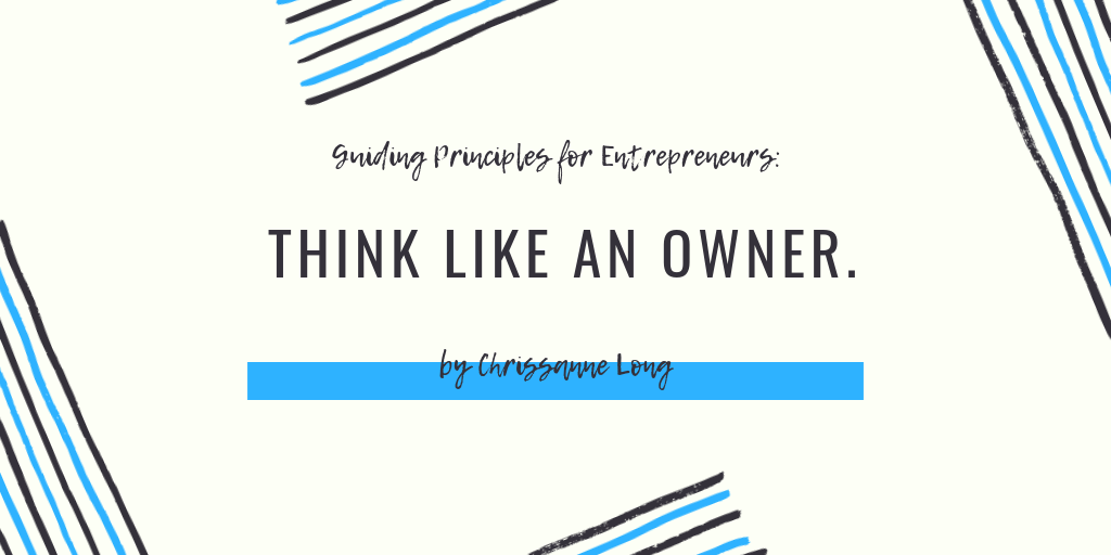 , Guiding Principles for Entrepreneurs: Think Like an Owner
