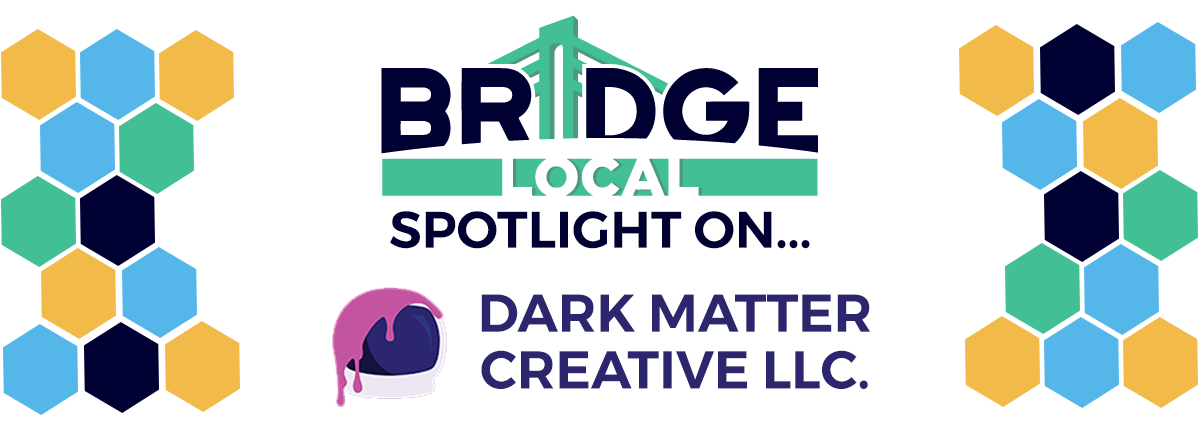 , BRIDGE Local Spotlight: Dark Matter Creative