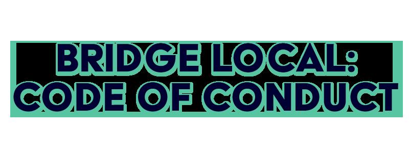 , BRIDGE Code of Conduct