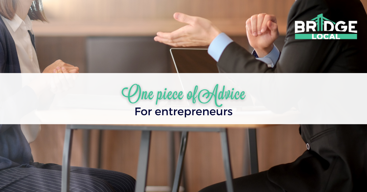 , One piece of advice for entrepreneurs