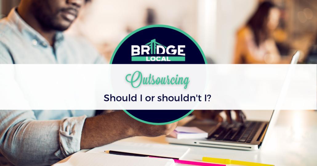 , Outsourcing: Should I or shouldn't I?